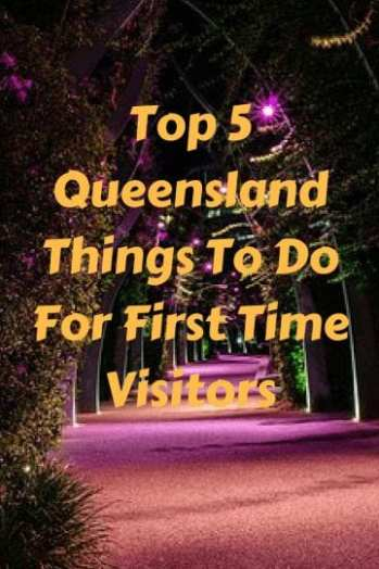 Queensland: 5 Things To Do For First Time Visitors